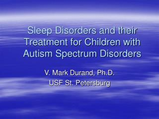 Sleep Disorders and their Treatment for Children with Autism Spectrum Disorders