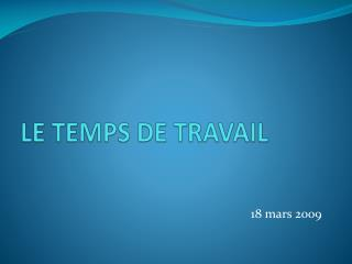 LE TEMPS DE TRAVAIL