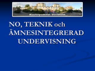 NO, TEKNIK och  MNESINTEGRERAD      UNDERVISNING