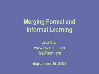 Merging Formal and  Informal Learning