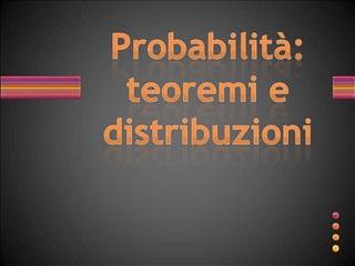 Probabilit : teoremi e distribuzioni