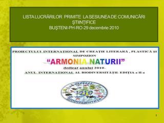 LISTA LUCRARILOR  PRIMITE  LA SESIUNEA DE COMUNICARI  STIINTIFICE  BUSTENI-PH-RO-29 decembrie 2010