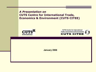 A Presentation on CUTS Centre for International Trade, Economics  Environment CUTS CITEE