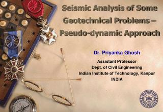 Seismic Analysis of Some   Geotechnical Problems   Pseudo-dynamic Approach