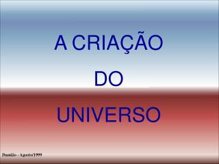 A CRIA  O DO  UNIVERSO