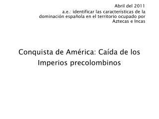 Conquista de Am rica: Ca da de los Imperios precolombinos