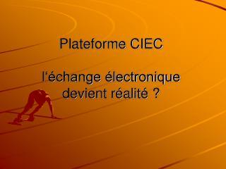 Plateforme CIEC  l  change  lectronique  devient r alit