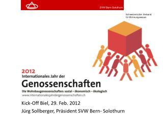 Kick-Off Biel, 29. Feb. 2012 J rg Sollberger, Pr sident SVW Bern- Solothurn