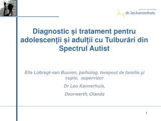Diagnostic i tratament pentru adolescenii i adulii cu Tulburari din Spectrul Autist    Ella Lobregt-van Buuren, psiholog