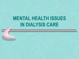 MENTAL HEALTH ISSUES IN DIALYSIS CARE