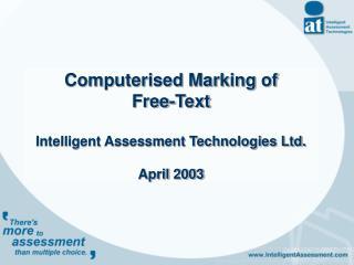Computerised Marking of  Free-Text  Intelligent Assessment Technologies Ltd.  April 2003