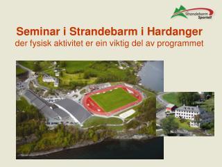 Seminar i Strandebarm i Hardanger  der fysisk aktivitet er ein viktig del av programmet