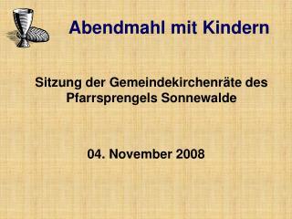Sitzung der Gemeindekirchenr te des Pfarrsprengels Sonnewalde    04. November 2008