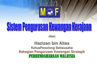 Oleh:  Hazizan bin Alias KetuaPenolong Setiausaha Bahagian Pengurusan Kewangan Strategik PERBENDAHARAAN MALAYSIA