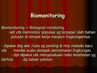 Biomonitoring  Biomonitoring  Biological monitoring      - adl utk memonitor populasi yg terpapar oleh bahan    polutan