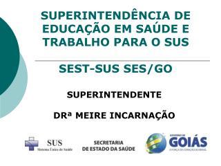 SUPERINTEND NCIA DE EDUCA  O EM SA DE E TRABALHO PARA O SUS  SEST-SUS SES