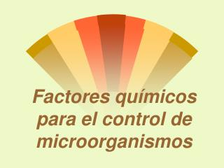 Factores qu micos para el control de microorganismos