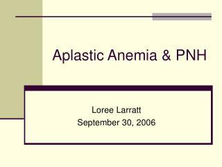 Aplastic Anemia  PNH