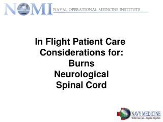 In Flight Patient Care  Considerations for: Burns Neurological Spinal Cord