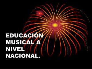 EDUCACI N MUSICAL A NIVEL NACIONAL.