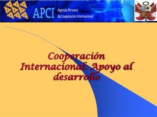 Cooperaci n Internacional: Apoyo al desarrollo