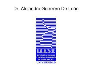Dr. Alejandro Guerrero De Le n