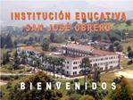 INSTITUCI N EDUCATIVA SAN JOS  OBRERO     B I E N V E N I D O S