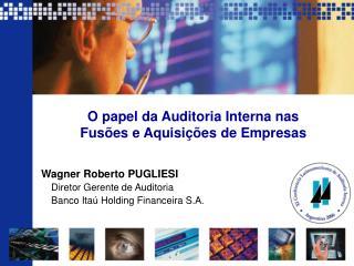 Wagner Roberto PUGLIESI  Diretor Gerente de Auditoria  Banco Ita  Holding Financeira S.A.