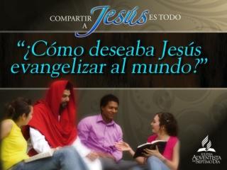 Compartir a Jesús 05 Como deseaba Jesús evangelizar al mundo