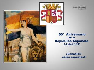 80   Aniversario de la  Rep blica Espa ola  14 abril 1931