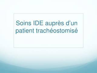 Soins IDE aupr s d un patient trach ostomis