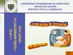 UNIVERSIDAD INTERAMERICANA DE PUERTO RICO  RECINTO DE GUAYAMA PROYECTO T TULO V COOPERATIVO