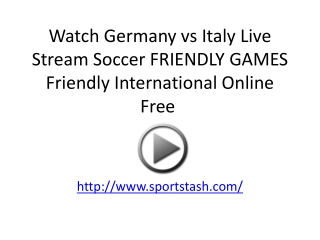 Watch Germany vs Italy Live Stream Soccer FRIENDLY GAMES Fri
