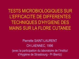 TESTS MICROBIOLOGIQUES SUR L EFFICACITE DE DIFFERENTES TECHNIQUES D HYGIENE DES MAINS SUR LA FLORE CUTANEE
