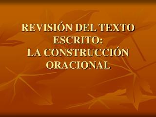 REVISI N DEL TEXTO ESCRITO: LA CONSTRUCCI N ORACIONAL
