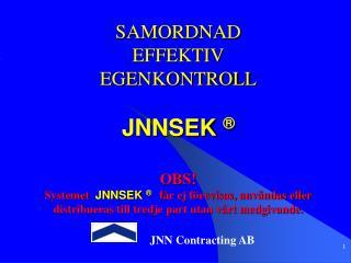 SAMORDNAD EFFEKTIV EGENKONTROLL  JNNSEK     OBS Systemet  JNNSEK     f r ej f revisas, anv ndas eller distribueras till