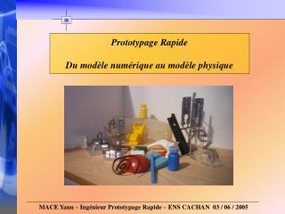 Prototypage Rapide  Du mod le num rique au mod le physique