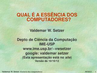 QUAL   A ESS NCIA DOS COMPUTADORES  Valdemar W. Setzer  Depto de Ci ncia da Computa  o IME-USP imep.br