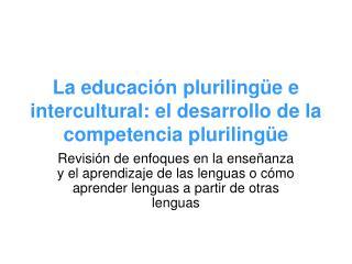 La educaci n pluriling e e intercultural: el desarrollo de la competencia pluriling e