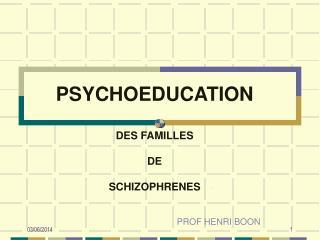 PSYCHOEDUCATION  DES FAMILLES   DE   SCHIZOPHRENES