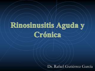 Rinosinusitis Aguda y Cr nica