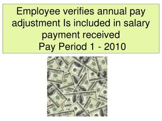 Employee verifies annual pay adjustment Is included in salary payment received  Pay Period 1 - 2010