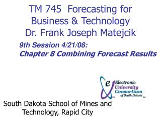 TM 745  Forecasting for Business  Technology Dr. Frank Joseph Matejcik