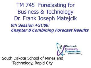 TM 745  Forecasting for Business  Technology Dr. Frank Joseph Matejcik