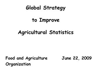 Global Strategy   to Improve  Agricultural Statistics