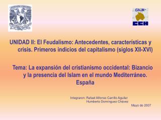 UNIDAD II: El Feudalismo: Antecedentes, caracter sticas y crisis. Primeros indicios del capitalismo siglos XII-XVI     T