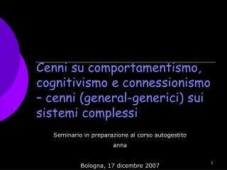 Cenni su comportamentismo, cognitivismo e connessionismo   cenni general-generici sui sistemi complessi