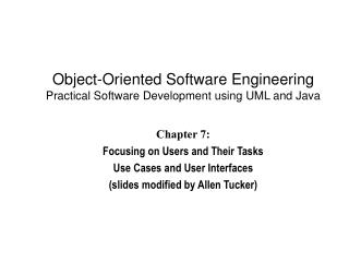 Chapter 7: Focusing on Users and Their TasksUse Cases and User Interfacesslides modified by Allen Tucker
