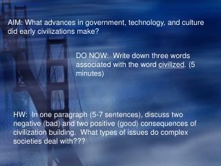 AIM: What advances in government, technology, and culture did early civilizations make