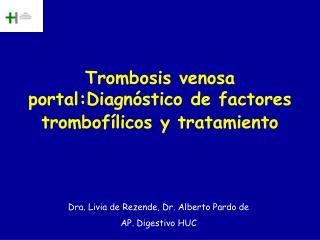 Trombosis venosa portal:Diagn stico de factores trombof licos y tratamiento